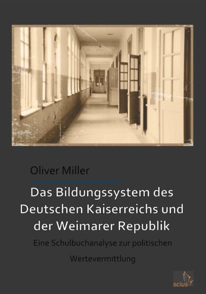 Oliver Miller: Das Bildungssystem des Deutschen Kaiserreiches und der Weimarer Republik, Schule, Dissertation, Wissenschaft, scius-Verlag