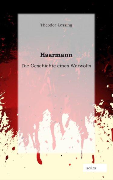 Theodor Lessing: Haarmann, Die Geschichte eines Werwolfs, Krimi, Klassiker, scius-Verlag