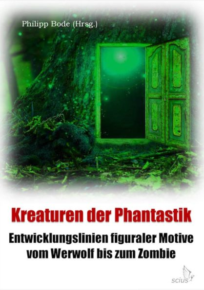 Philipp Bode: Kreaturen der Phantastik, Werwolf, Zombie, Wissenschaft, Sammelband, scius-Verlag