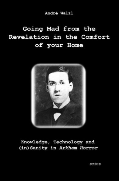 Andre Walzl, Going mad from the Revelation in the comfort of your home, Arkham horror, lovecraft, Wissenschaft, scius-Verlag