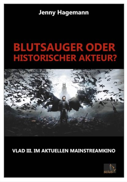 Jenny Hagemann: Blutsauger oder historischer Akteur? Vlad III. im Mainstreamkino; Wissenschaft, scius-Verlag