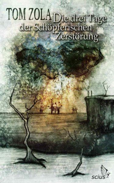 Tom Zola: Die drei Tage der schöpferischen Zerstörung, Belletristik, Novelle, scius-Verlag