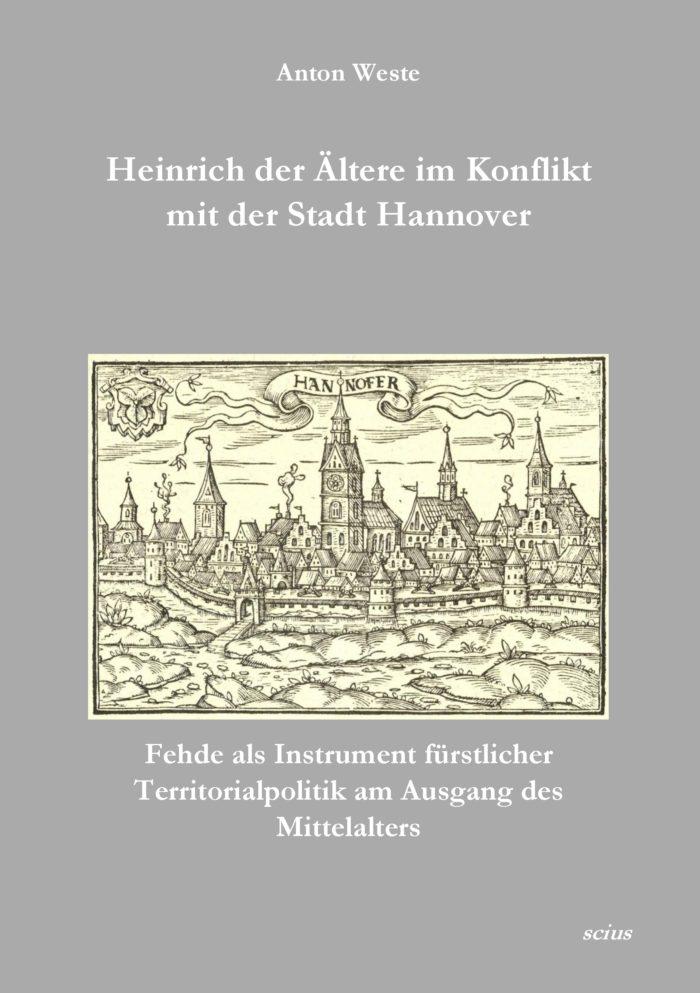 Anton Weste, Heinrich der Ältere im Konflikt mit der Stadt Hannover, Geschichte, Mittelalter, Wissenschaft, scius-Verlag