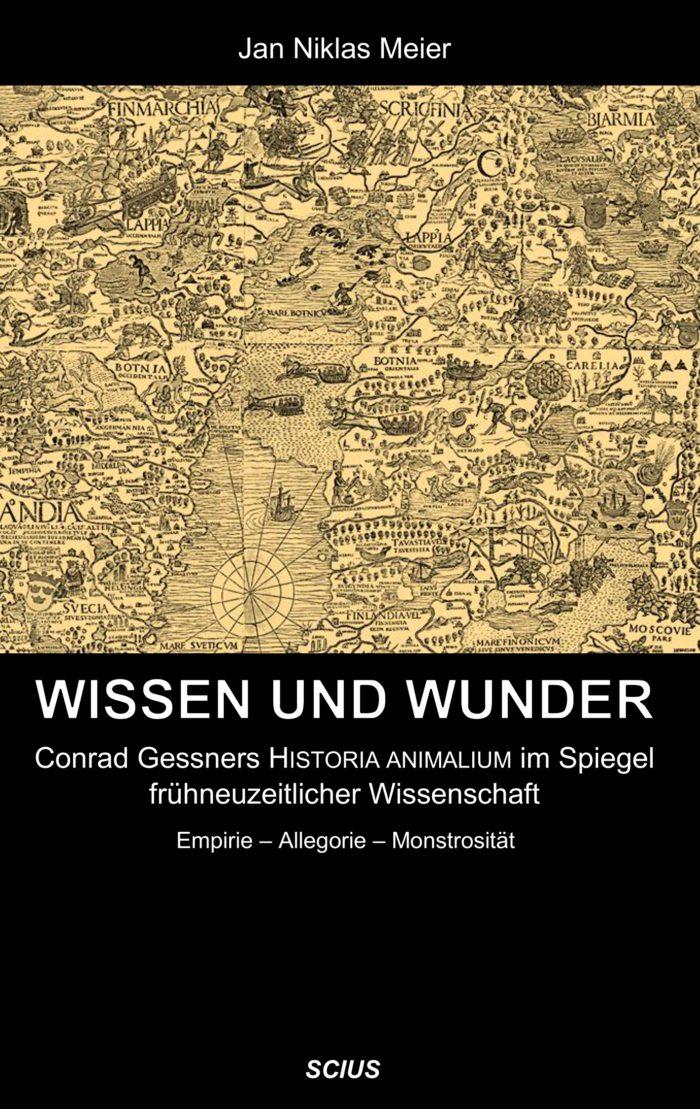 Jan Niklas Meier, Wissen und Wunder, Historia Animalium, Conrad Gessner, Mittelalter, Wissenschaft, scius-Verlag
