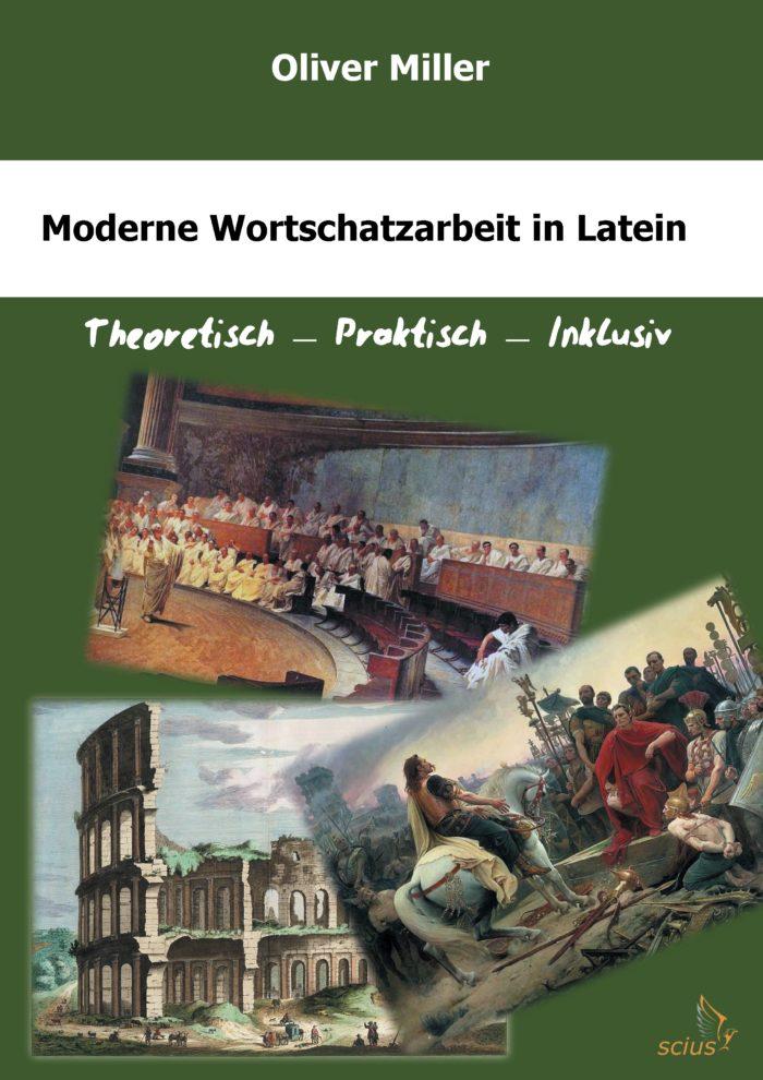 Oliver Miller: Moderne Wortschatzarbeit in Latein, Theoretisch, Praktisch, Inklusiv, Schule, Wissenschaft, scius-Verlag