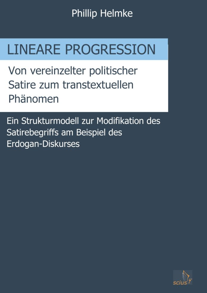Phillip Helmke: Lineare Progression, von vereinzelter politischer Satire zum transtextuellen Phänomen, Wissenschaft, scius-Verlag