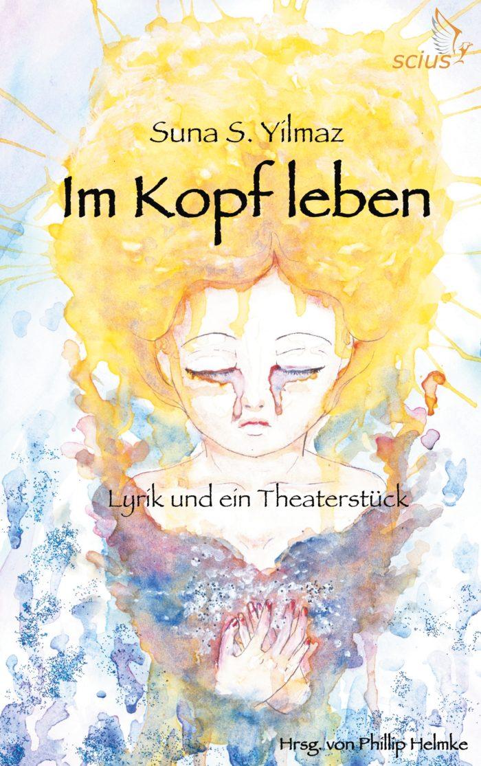 Suna S. Yilmaz: Im Kopf leben, Lyrik und ein Theaterstück, Belletristik, Depressionen, scius-Verlag