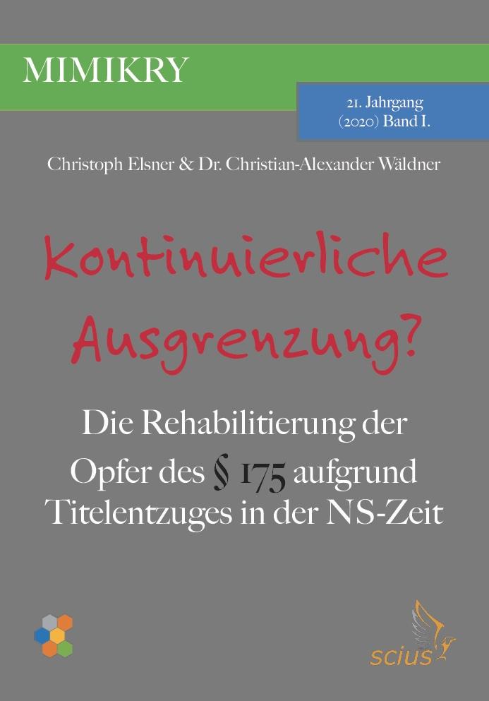 Christoph Elsner, Dr. Christian-Alexander Wäldner, Kontinuierliche Ausgrenzung: Die Rehabilition der Opfer des §175 aufgrund Titelentzuges in der NS-Zeit, scius-Verlag, MIMIKRY, Wissenschaft